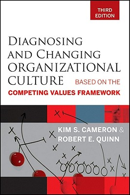Diagnosing and Changing Organizational Culture By Cameron, Kim S./ Quinn, Robert E.